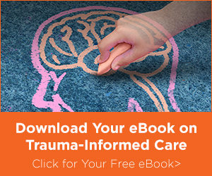 Download Your eBook on Trauma-Informed Care